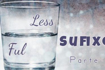 Sufixos: less – e ful +