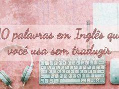 10 palavras em inglês que você não precisa traduzir