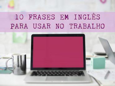 10 frases em inglês para usar no trabalho