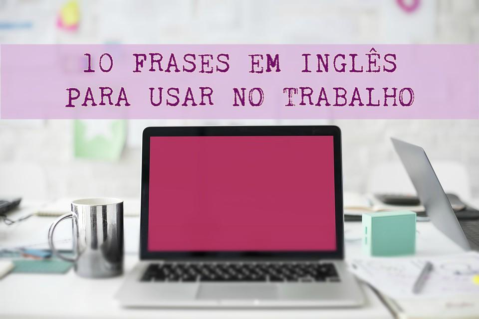 10 Frases Para Você Falar Inglês No Trabalho