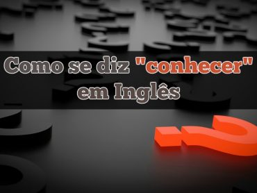 """Como se diz """"conhecer"""" em inglês?"""