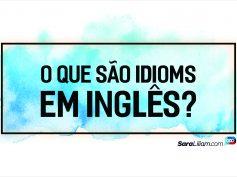 O que são Idioms em inglês?