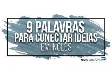 9 Palavras para Conectar Ideias em Inglês