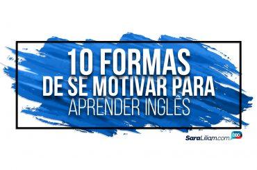 10 formas de se motivar para aprender Inglês